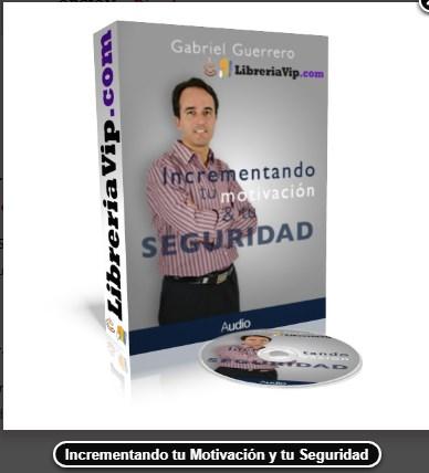 Incrementando tu Motivación y Seguridad - Gabriel Guerrero