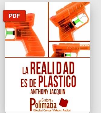 La realidad es de plástico