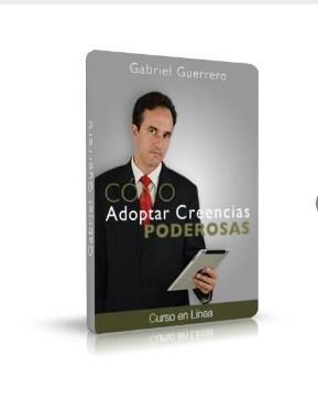 Como adoptar creencias poderosas – Gabriel Guerrero