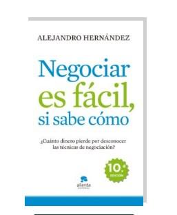 Negociar es fácil, si sabes cómo – Alejandro Hernández