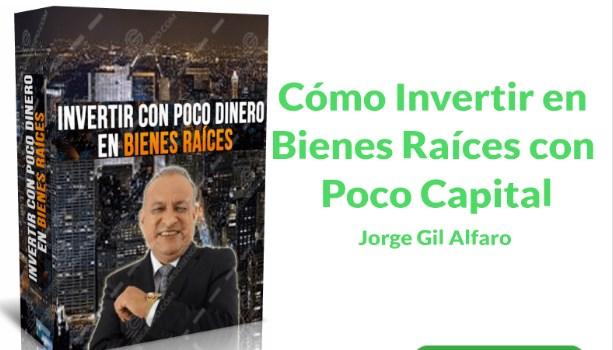 Como invertir en bienes raíces con poco capital – José Gil Alfaro