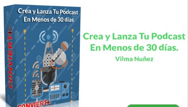 Crea y lanza tu podcast en menos de 30 días – Vilma Nuñez